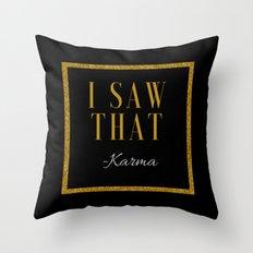 I saw that -Karma Throw Pillow