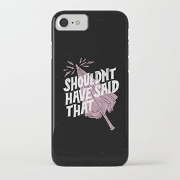 Shouldnt have said that iPhone Case