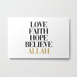 Love, Faith, Hope, Believe Allah Metal Print