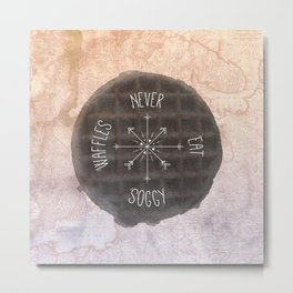 Never Eat Soggy Waffles Metal Print