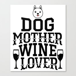 Dog Mother Wine Lover Canvas Print