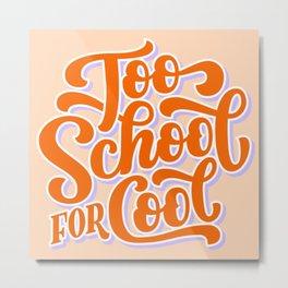 Too School for Cool - orange Metal Print