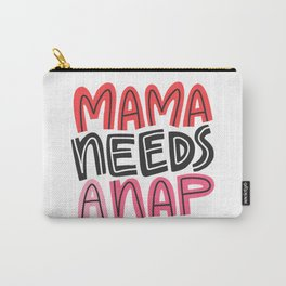 Mama Needs a Nap Carry-All Pouch