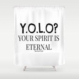 Y.O.L.O? Eternal Spirit Shower Curtain