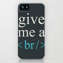 Give Me A Break iPhone Case