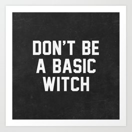 Don't be a basic witch Art Print