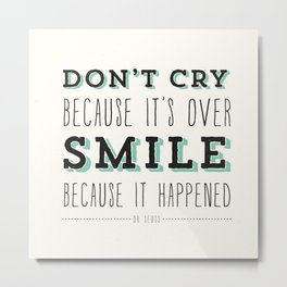 Don't Cry Because It's Over Smile Because It Happened - Dr Seuss Quote Metal Print