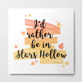 I'd rather be in Stars Hollow Metal Print