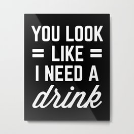 I Need A Drink Funny Quote Metal Print
