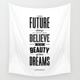 The Future Belongs to Those Who Believe in the Beauty of Their Dreams modern home room wall decor Wall Tapestry