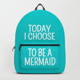 Today I Choose To Be a Mermaid (Turquoise) Backpack