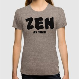 Zen as Fuck T-shirt