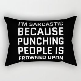 I'M SARCASTIC BECAUSE PUNCHING PEOPLE IS FROWNED UPON (Black & White) Rectangular Pillow
