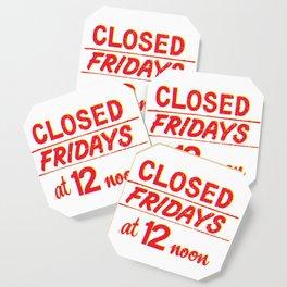 Closed Fridays at 12 Noon Coaster