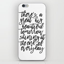 There' A Great Big Beautiful Tomorrow Shining At The End of Everyday,Kids Room Decor,Children iPhone Skin