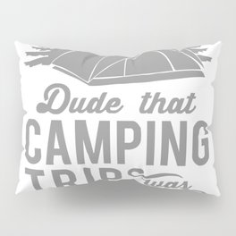 Dude That Camp Trip In Tents Funny Pillow Sham