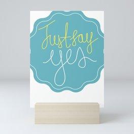 Just Say Yes Mini Art Print