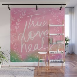 True Love Quote, True Love Heals, Pink Colorful Watercolor Typography Floral Botanical Inspirational Wall Mural