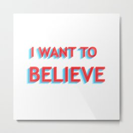 I Want To Believe - Blue/Red Metal Print