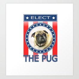 Elect The Pug Art Print