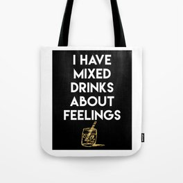 I HAVE MIXED DRINKS ABOUT FEELINGS quote Tote Bag