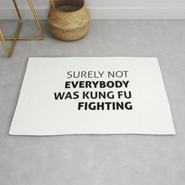 Surely Not Everybody Was Kung Fu Fighting Rug
