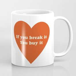 If you break it, you buy it Coffee Mug