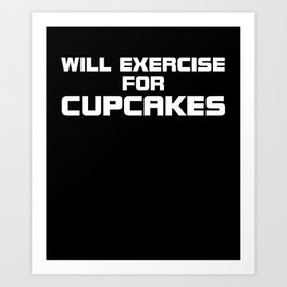 Will exercise for cupcakes gym clever quotes funny t-shirt Art Print