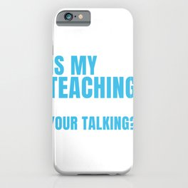 Is My Teaching Interrupting Your Talk Teacher Gift iPhone Case