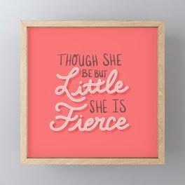 Though She Be But Little She is Fierce Framed Mini Art Print