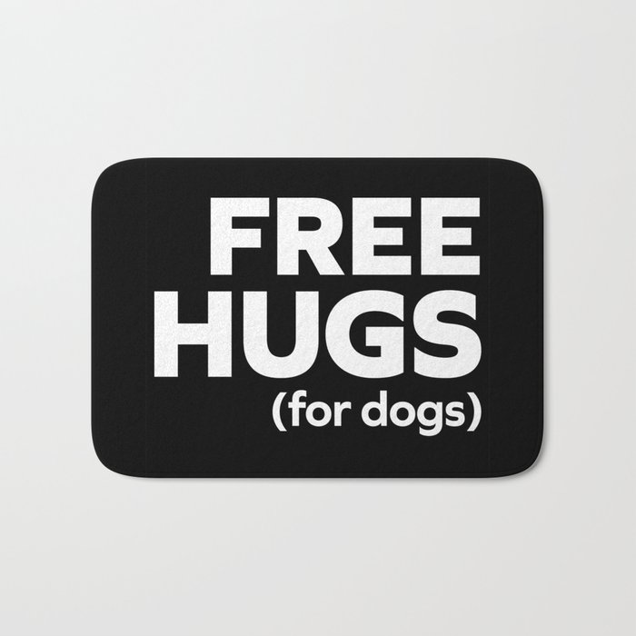 Free Hugs Dogs Funny Quote Bath Mat