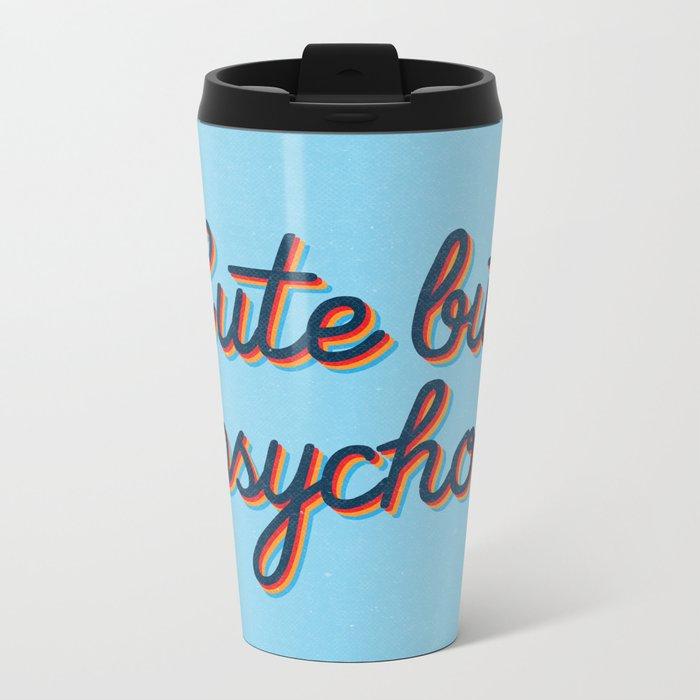 Cute but Psycho Metal Travel Mug