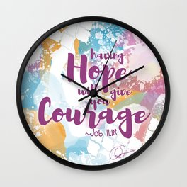 Having Hope Gives You Courage Wall Clock