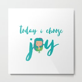 today i choose joy Metal Print