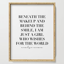 Beneath the Makeup and the Behind the Smile, I Am Just A Girl Who Wishes for the World Serving Tray