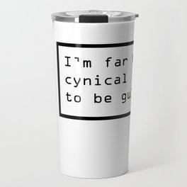 I'm far too cynical to be gullible Travel Mug