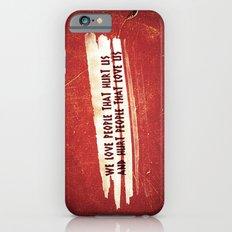 We Love / We Hurt Slim Case iPhone 6s