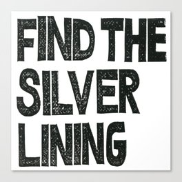 FIND THE SILVER LINING  Canvas Print