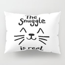 The Snuggle is Real (Black on White) Pillow Sham