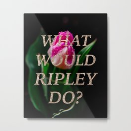 What Would Ripley Do? Metal Print