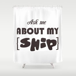 vector inscription with popular phrase ask about my ship. Eps 10 Shower Curtain