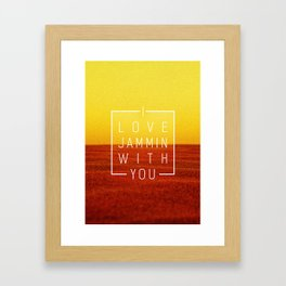 I love jammin with you Framed Art Print