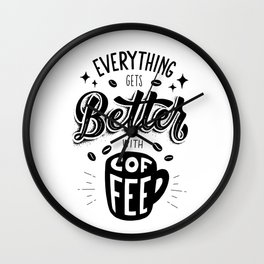 Everything Get Better With Coffee Wall Clock