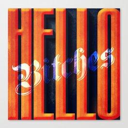 Hello Bitches Canvas Print