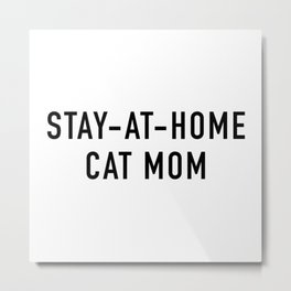 Stay-at-Home Cat Mom Metal Print