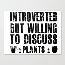 Introverted but Willing to Discuss Plants Shirt Canvas Print