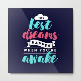 The Best Dreams Happen When You Are Awake Metal Print