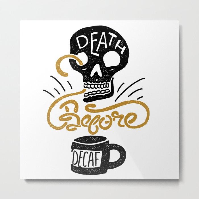 Death Before Decaf! Metal Print