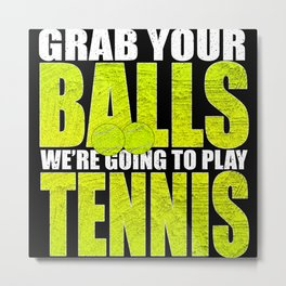 Grab Your Balls Tennis Distressed Metal Print