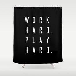 Work Hard Play Hard Black Shower Curtain